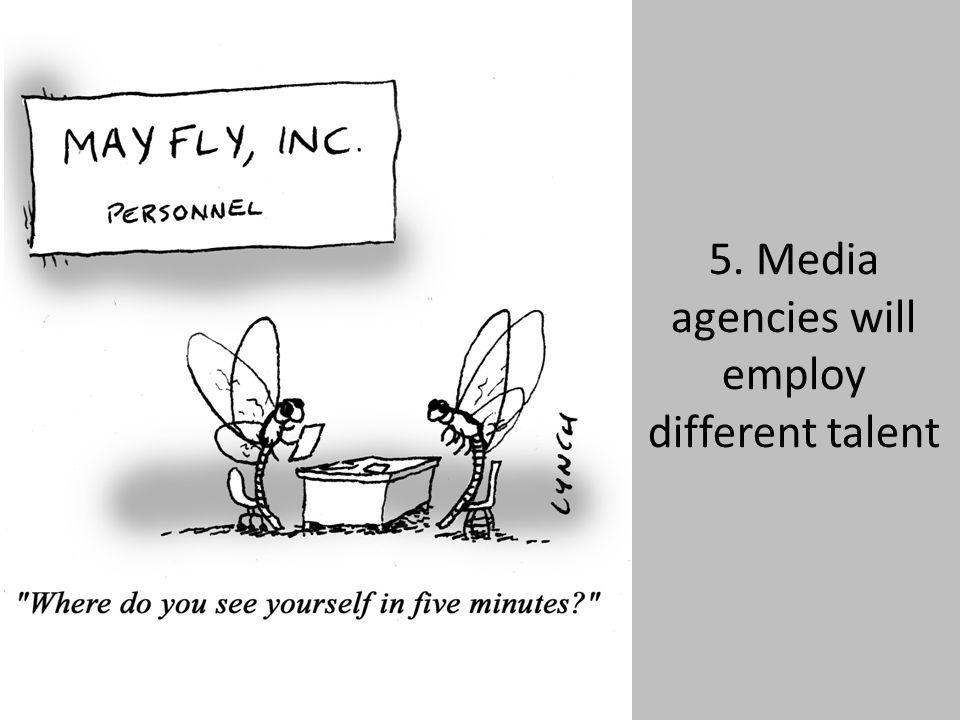 5. Media agencies will employ different talent