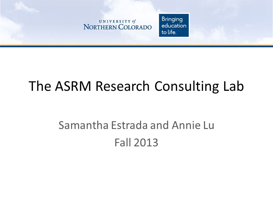 The ASRM Research Consulting Lab Samantha Estrada and Annie Lu Fall 2013