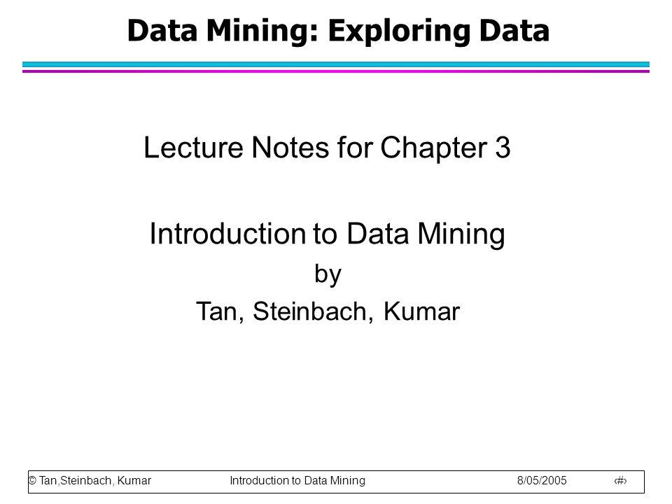 © Tan,Steinbach, Kumar Introduction to Data Mining 8/05/2005 62 Graphs to Avoid l Pie charts l Star charts l 3-D presentations of 2-D data