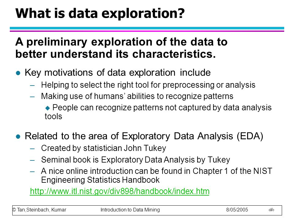 © Tan,Steinbach, Kumar Introduction to Data Mining 8/05/2005 3 What is data exploration.