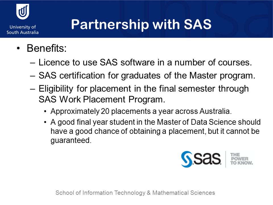Partnership with SAS Benefits: –Licence to use SAS software in a number of courses. –SAS certification for graduates of the Master program. –Eligibili