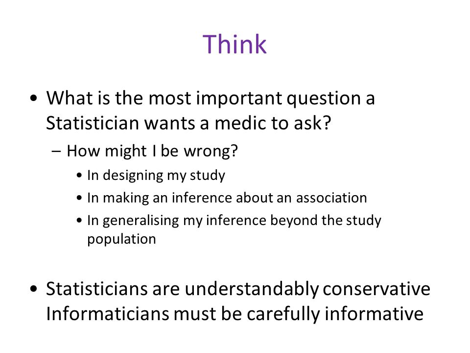 Think What is the most important question a Statistician wants a medic to ask.