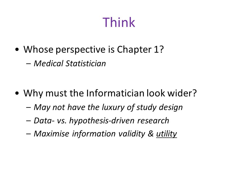 Think Whose perspective is Chapter 1. –Medical Statistician Why must the Informatician look wider.
