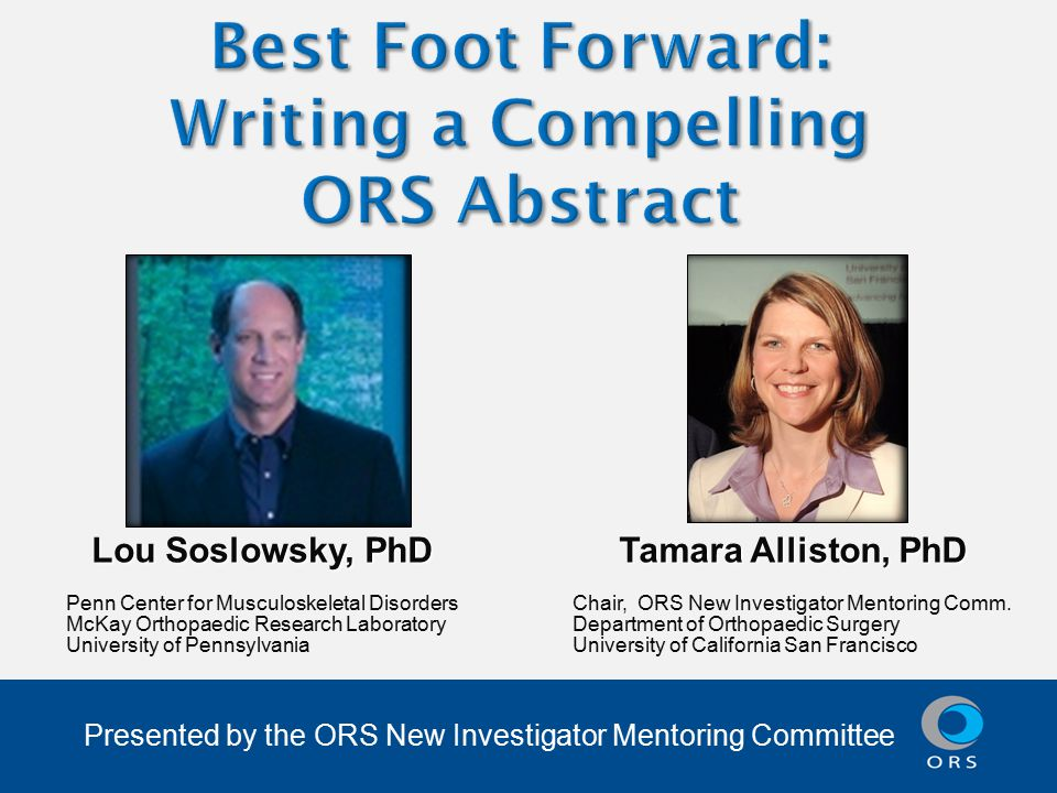 Presented by the ORS New Investigator Mentoring Committee Lou Soslowsky, PhD Penn Center for Musculoskeletal Disorders McKay Orthopaedic Research Laboratory University of Pennsylvania Tamara Alliston, PhD Chair, ORS New Investigator Mentoring Comm.