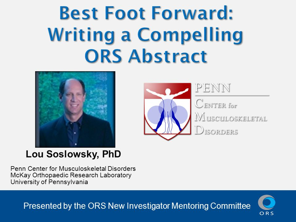 Presented by the ORS New Investigator Mentoring Committee Lou Soslowsky, PhD Penn Center for Musculoskeletal Disorders McKay Orthopaedic Research Laboratory University of Pennsylvania