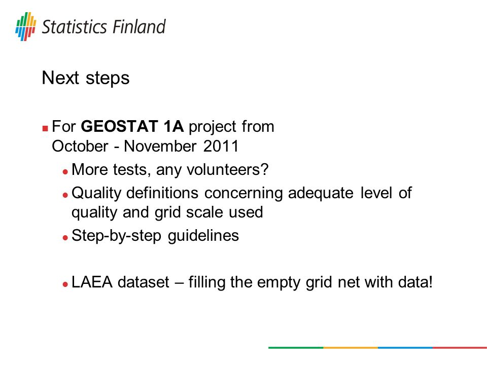 Next steps For GEOSTAT 1A project from October - November 2011 More tests, any volunteers.