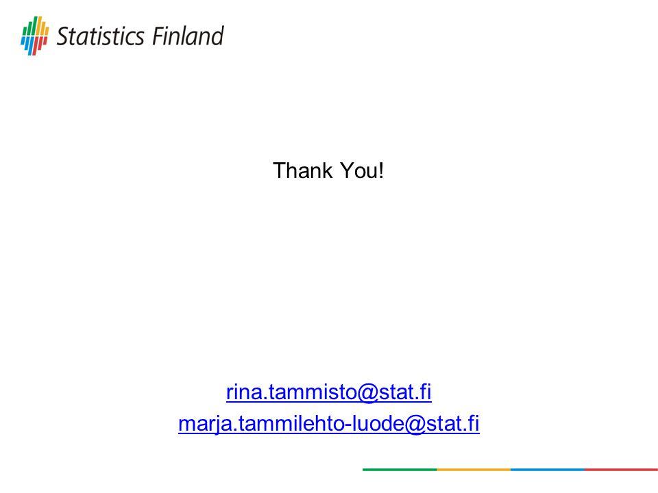 Thank You! rina.tammisto@stat.fi marja.tammilehto-luode@stat.fi