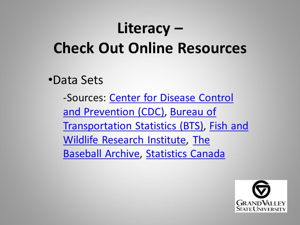 Literacy – Check Out Online Resources Data Sets -Sources: Center for Disease Control and Prevention (CDC), Bureau of Transportation Statistics (BTS), Fish and Wildlife Research Institute, The Baseball Archive, Statistics CanadaCenter for Disease Control and Prevention (CDC)Bureau of Transportation Statistics (BTS)Fish and Wildlife Research InstituteThe Baseball ArchiveStatistics Canada