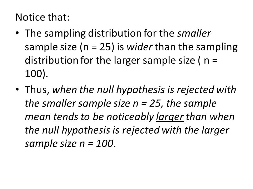 Notice that: The sampling distribution for the smaller sample size (n = 25) is wider than the sampling distribution for the larger sample size ( n = 1
