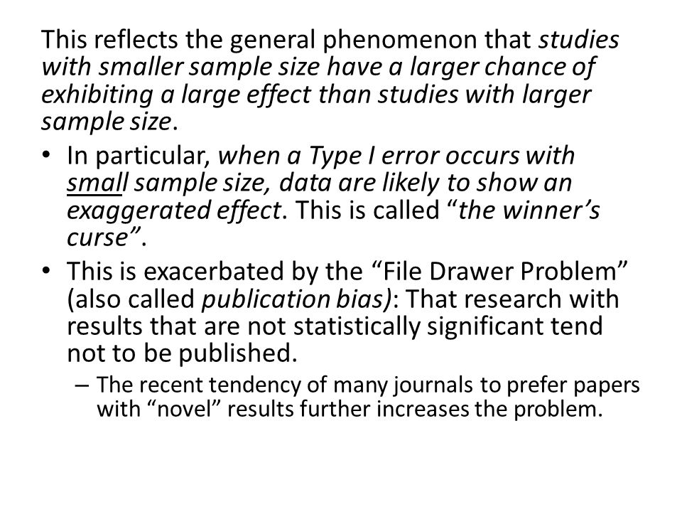 This reflects the general phenomenon that studies with smaller sample size have a larger chance of exhibiting a large effect than studies with larger