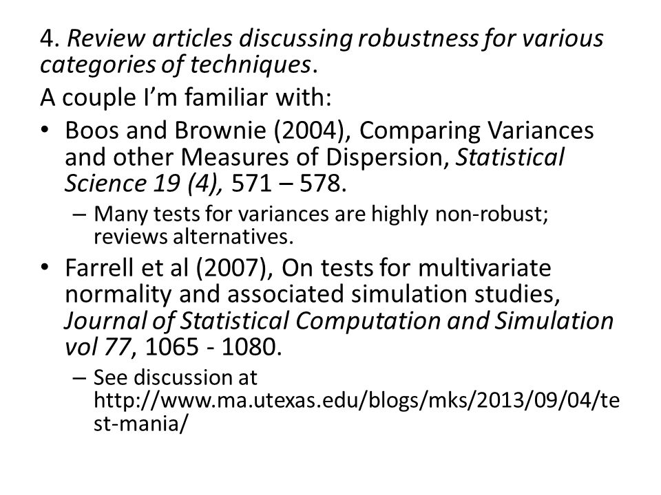 4. Review articles discussing robustness for various categories of techniques. A couple I'm familiar with: Boos and Brownie (2004), Comparing Variance