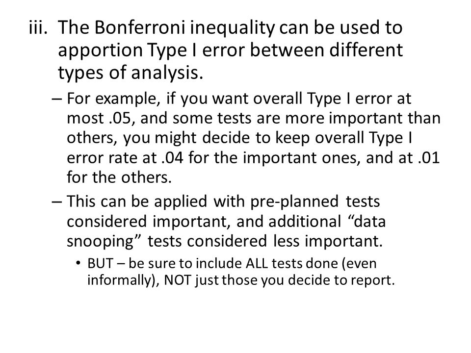 iii.The Bonferroni inequality can be used to apportion Type I error between different types of analysis. – For example, if you want overall Type I err