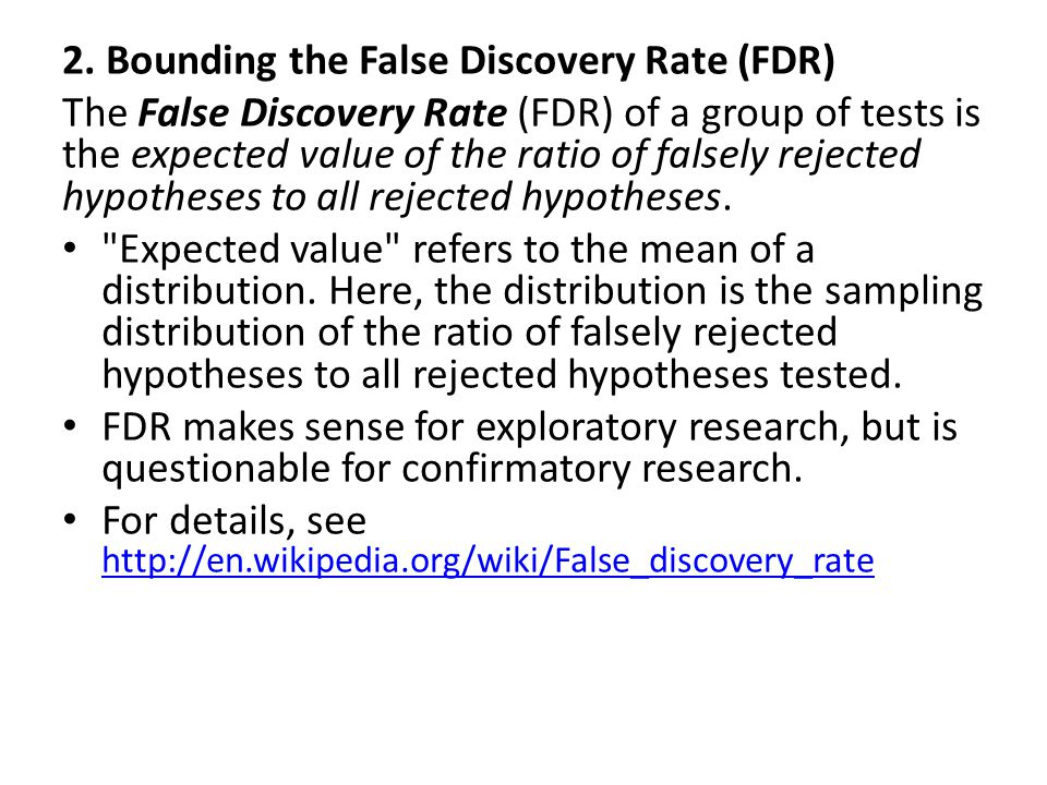 2. Bounding the False Discovery Rate (FDR) The False Discovery Rate (FDR) of a group of tests is the expected value of the ratio of falsely rejected h