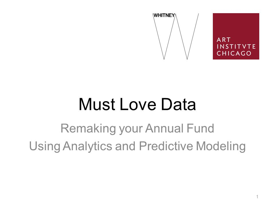 Must Love Data Remaking your Annual Fund Using Analytics and Predictive Modeling 1
