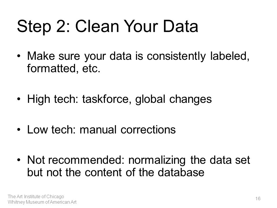 Step 2: Clean Your Data Make sure your data is consistently labeled, formatted, etc.