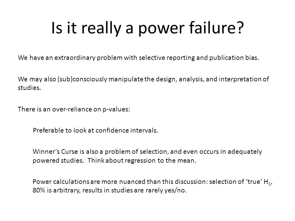 Is it really a power failure? We have an extraordinary problem with selective reporting and publication bias. We may also (sub)consciously manipulate