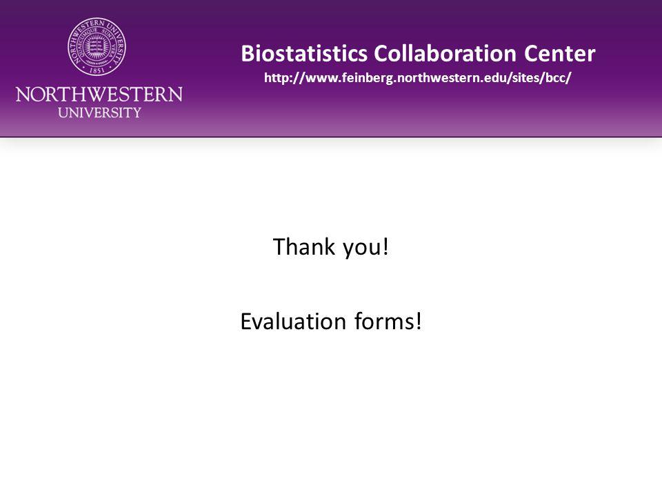 Biostatistics Collaboration Center http://www.feinberg.northwestern.edu/sites/bcc/ Thank you! Evaluation forms!