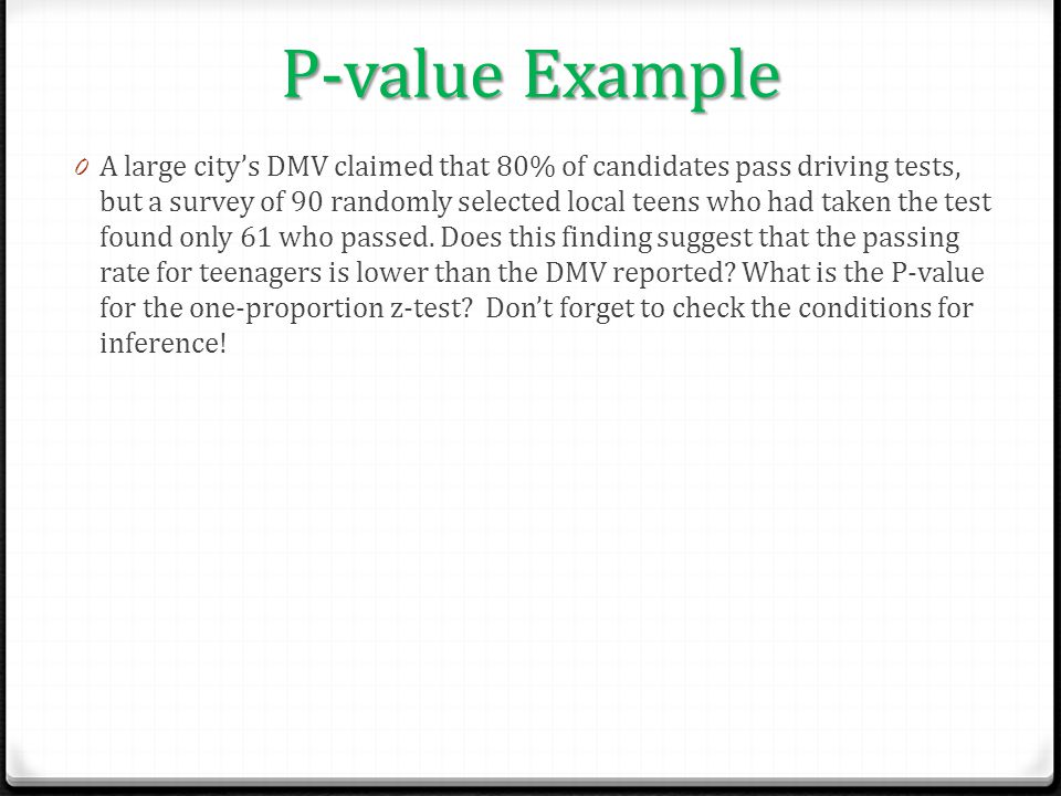P-value Example 0 A large city's DMV claimed that 80% of candidates pass driving tests, but a survey of 90 randomly selected local teens who had taken
