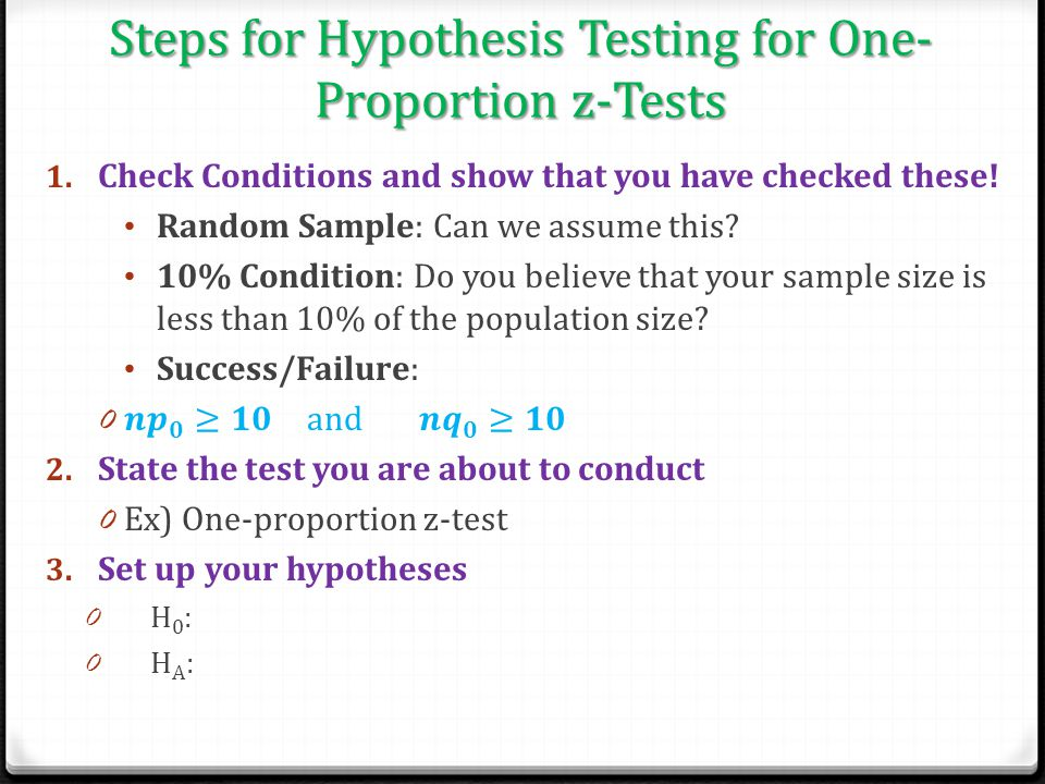 Steps for Hypothesis Testing for One- Proportion z-Tests