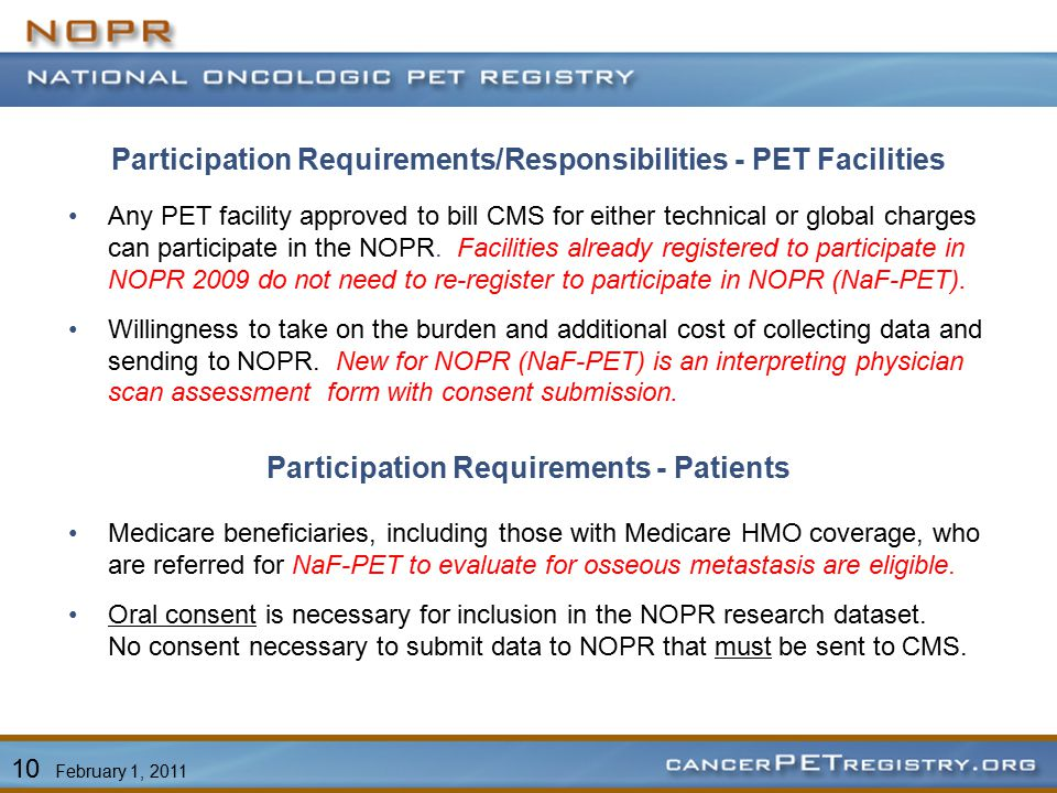 Participation Requirements/Responsibilities - PET Facilities Any PET facility approved to bill CMS for either technical or global charges can participate in the NOPR.
