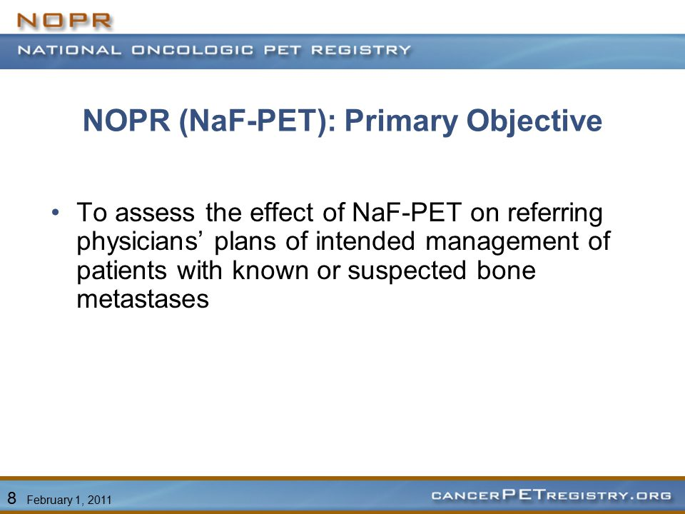 NOPR (NaF-PET): Primary Objective To assess the effect of NaF-PET on referring physicians' plans of intended management of patients with known or suspected bone metastases 8 February 1, 2011
