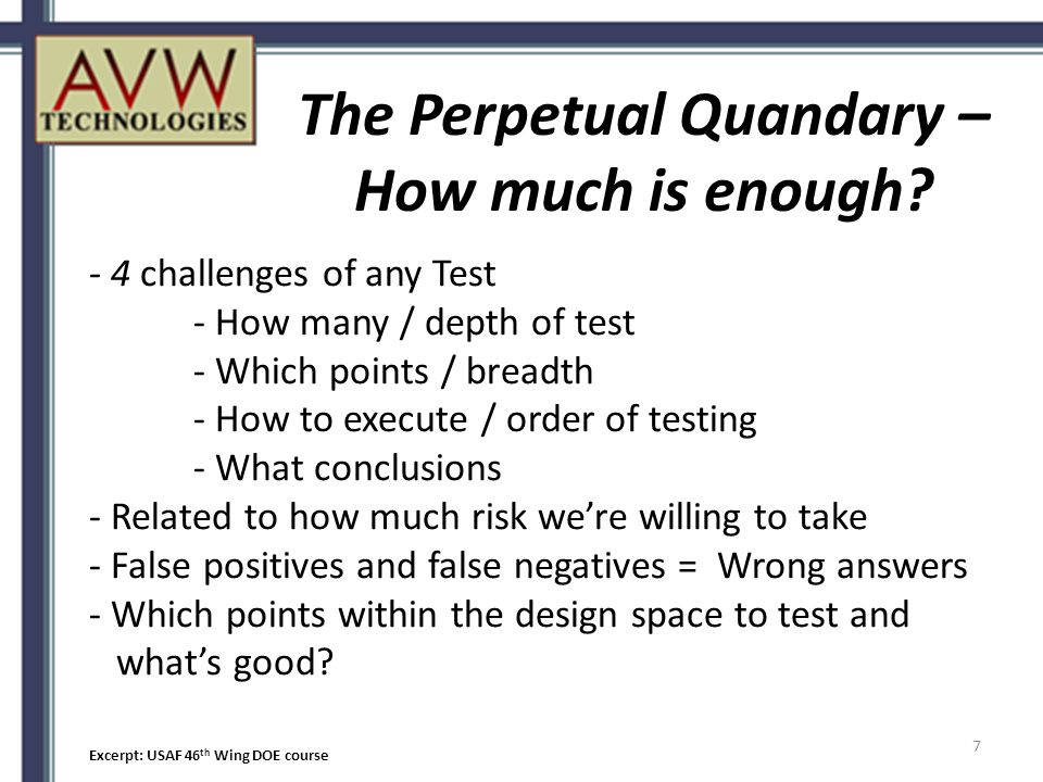 - 4 challenges of any Test - How many / depth of test - Which points / breadth - How to execute / order of testing - What conclusions - Related to how much risk we're willing to take - False positives and false negatives = Wrong answers - Which points within the design space to test and what's good.