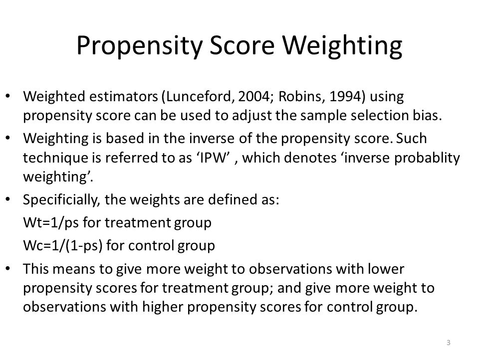 Propensity Score Weighting Weighted estimators (Lunceford, 2004; Robins, 1994) using propensity score can be used to adjust the sample selection bias.