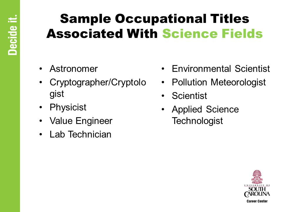 Sample Occupational Titles Associated With Science Fields Astronomer Cryptographer/Cryptolo gist Physicist Value Engineer Lab Technician Environmental Scientist Pollution Meteorologist Scientist Applied Science Technologist