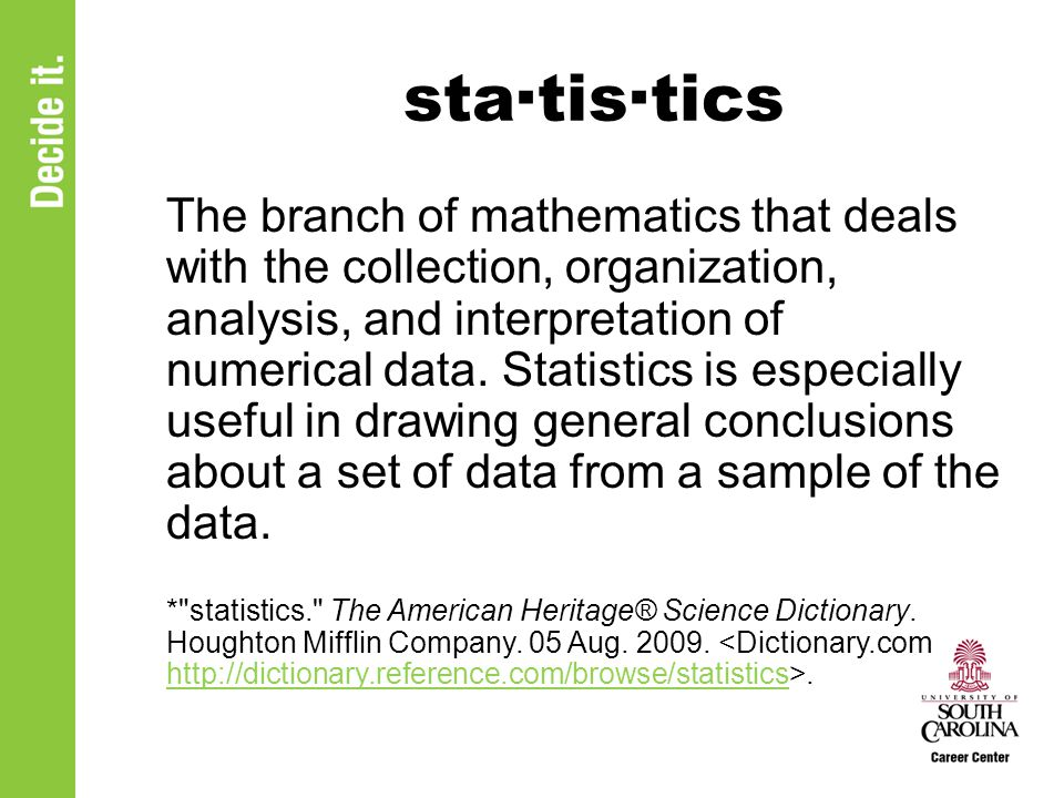 Mathematics & Statistics Majors Study Forms, arrangements, and associated relationships of numbers How to use rigorously defined literal, numerical, and operational symbols Interpretation and analysis of numerical data...and more