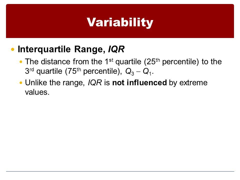 Variability Interquartile Range, IQR The distance from the 1 st quartile (25 th percentile) to the 3 rd quartile (75 th percentile), Q 3  Q 1.