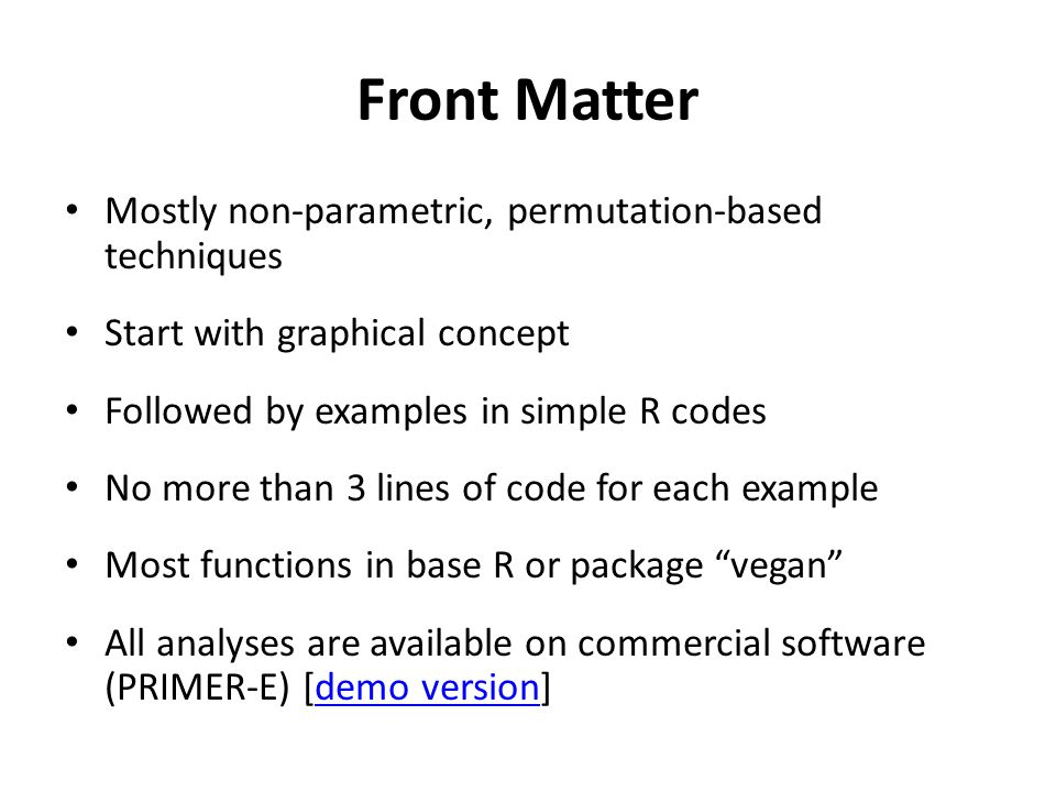 Front Matter Mostly non-parametric, permutation-based techniques Start with graphical concept Followed by examples in simple R codes No more than 3 li