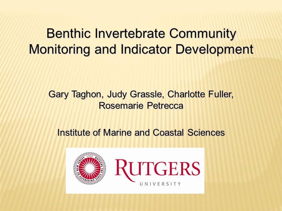Benthic Invertebrate Community Monitoring and Indicator Development Gary Taghon, Judy Grassle, Charlotte Fuller, Rosemarie Petrecca Institute of Marin