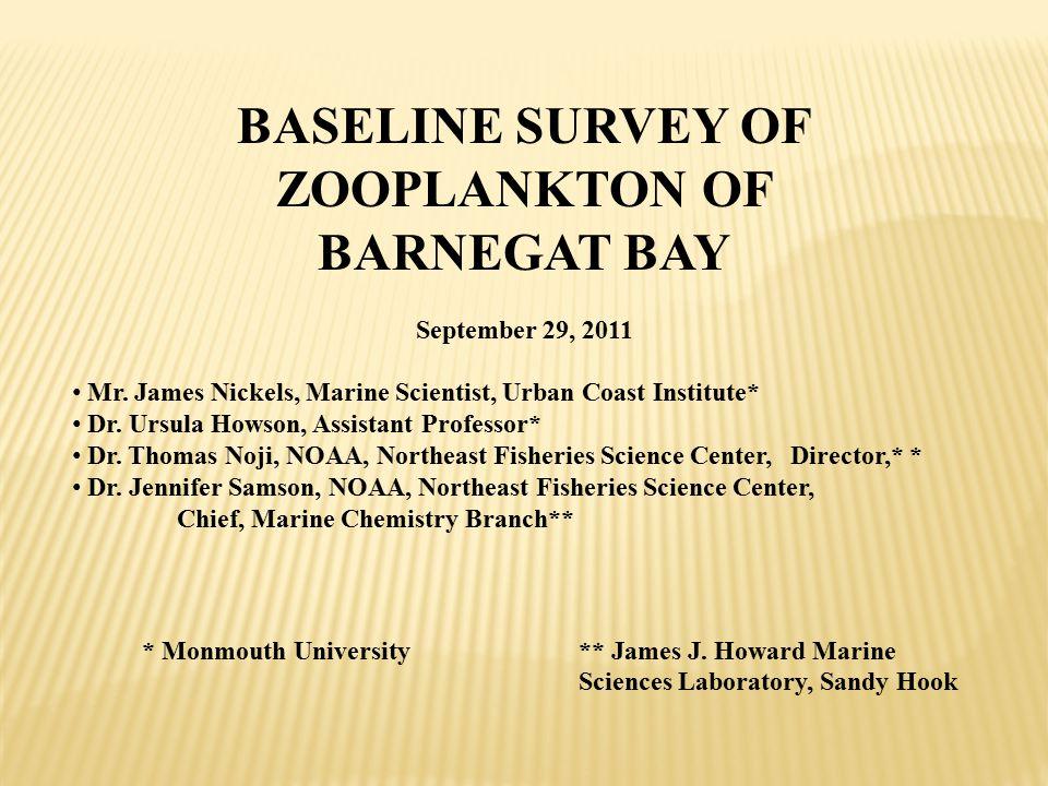 BASELINE SURVEY OF ZOOPLANKTON OF BARNEGAT BAY September 29, 2011 Mr. James Nickels, Marine Scientist, Urban Coast Institute* Dr. Ursula Howson, Assis