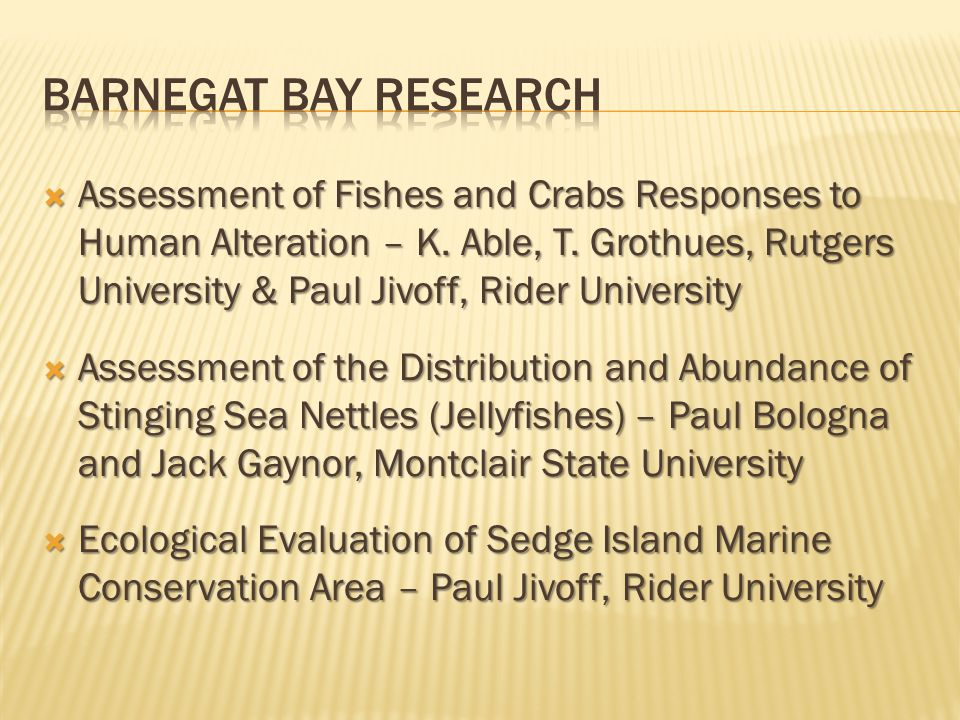  Assessment of Fishes and Crabs Responses to Human Alteration – K. Able, T. Grothues, Rutgers University & Paul Jivoff, Rider University  Assessment