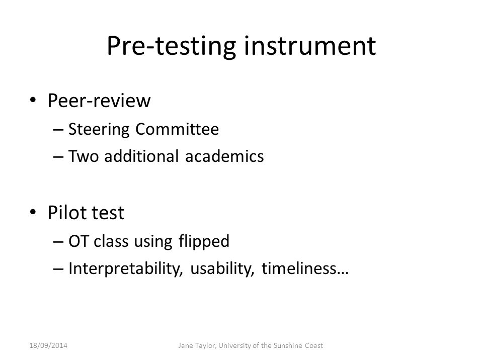 Pre-testing instrument Peer-review – Steering Committee – Two additional academics Pilot test – OT class using flipped – Interpretability, usability,