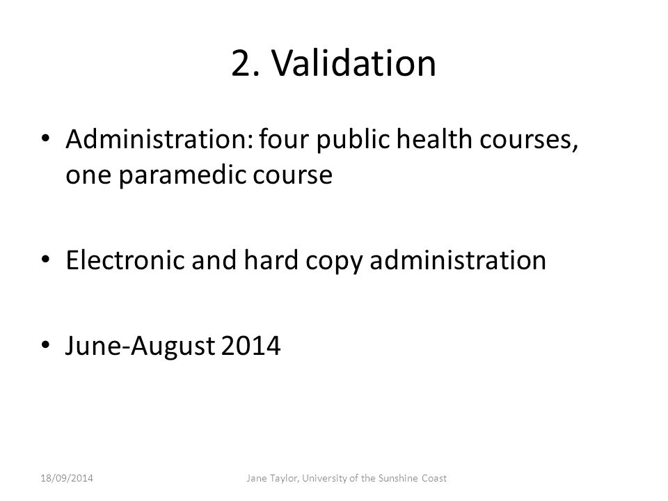 2. Validation Administration: four public health courses, one paramedic course Electronic and hard copy administration June-August 2014 18/09/2014Jane