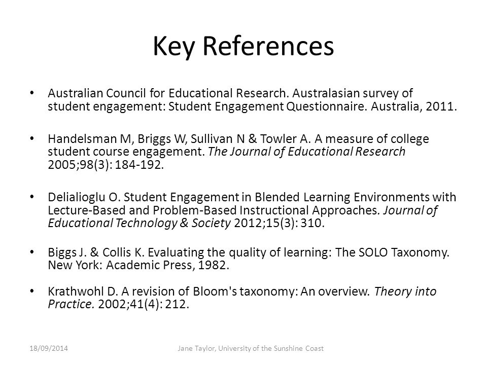 Key References Australian Council for Educational Research. Australasian survey of student engagement: Student Engagement Questionnaire. Australia, 20