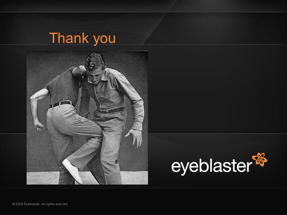 © 2009 Eyeblaster. All rights reserved Thank you