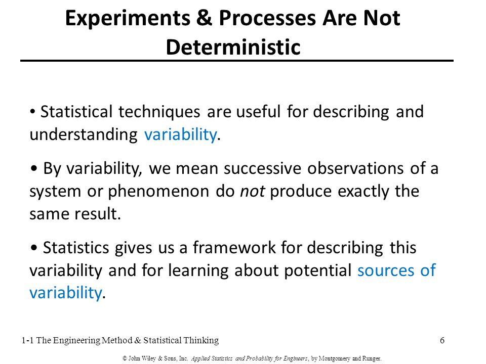 Statistical techniques are useful for describing and understanding variability.