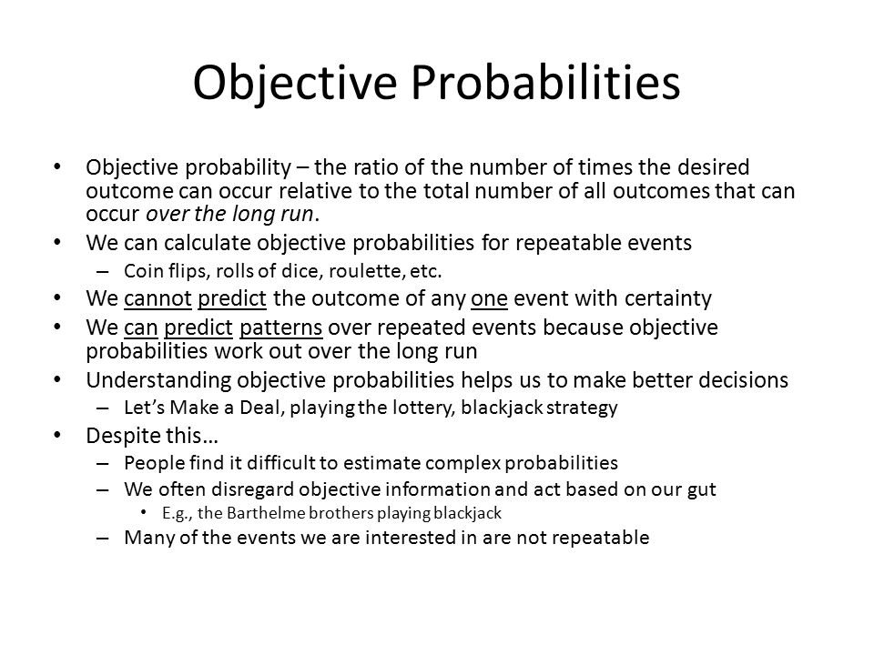 Objective Probabilities Objective probability – the ratio of the number of times the desired outcome can occur relative to the total number of all out