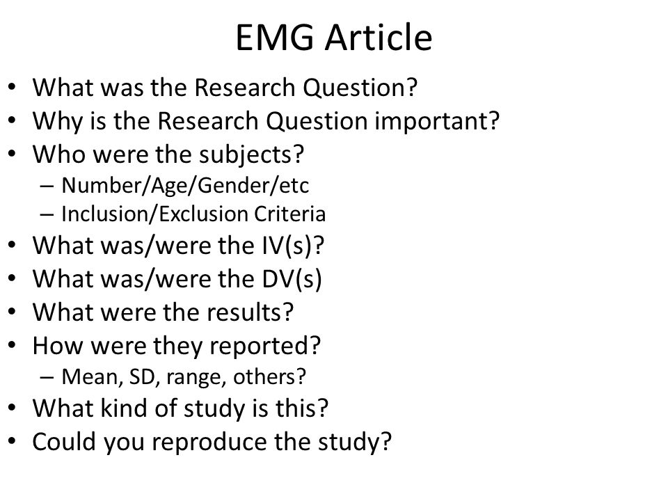 EMG Article What was the Research Question? Why is the Research Question important? Who were the subjects? – Number/Age/Gender/etc – Inclusion/Exclusi