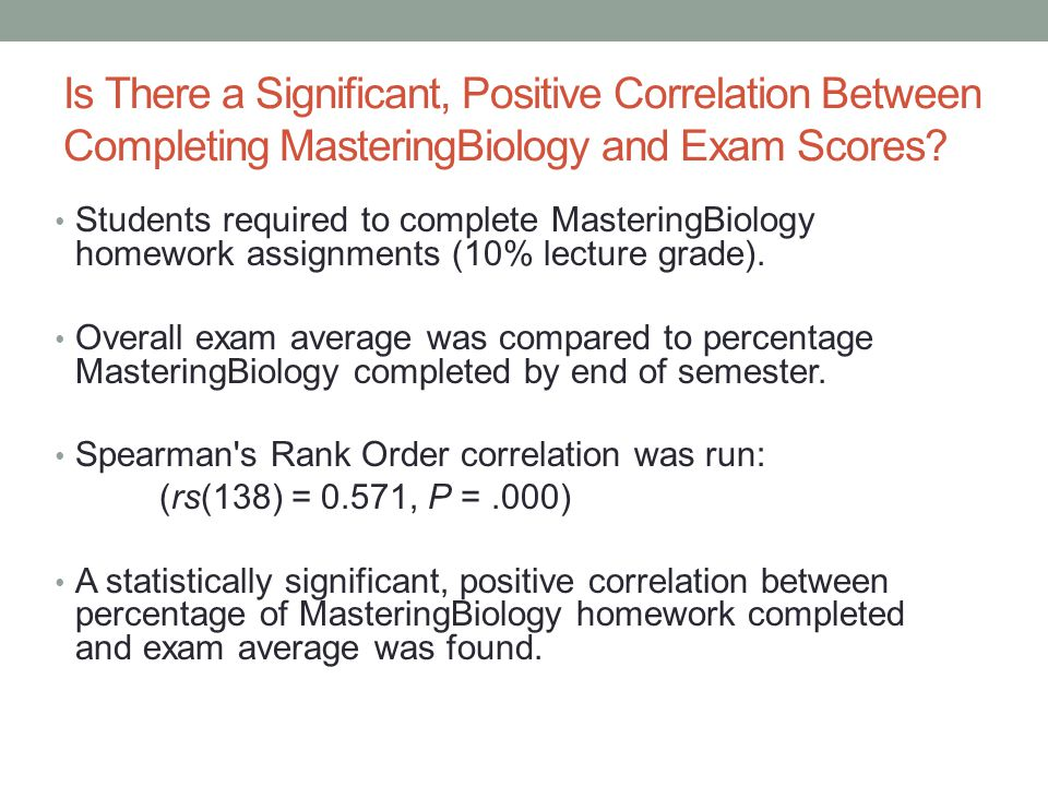 Results Students completing more work in MasteringBiology were more successful on exams.