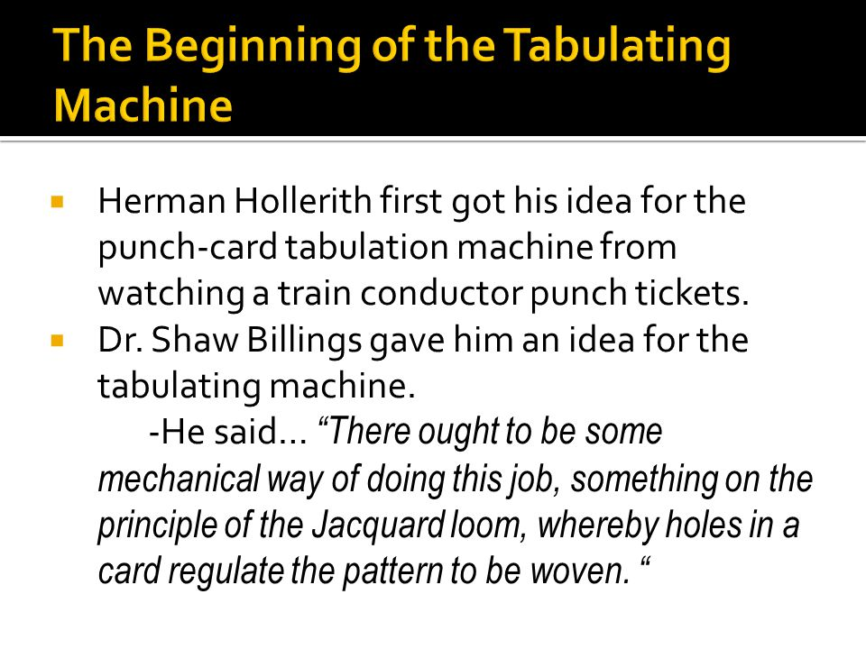  Herman Hollerith first got his idea for the punch-card tabulation machine from watching a train conductor punch tickets.