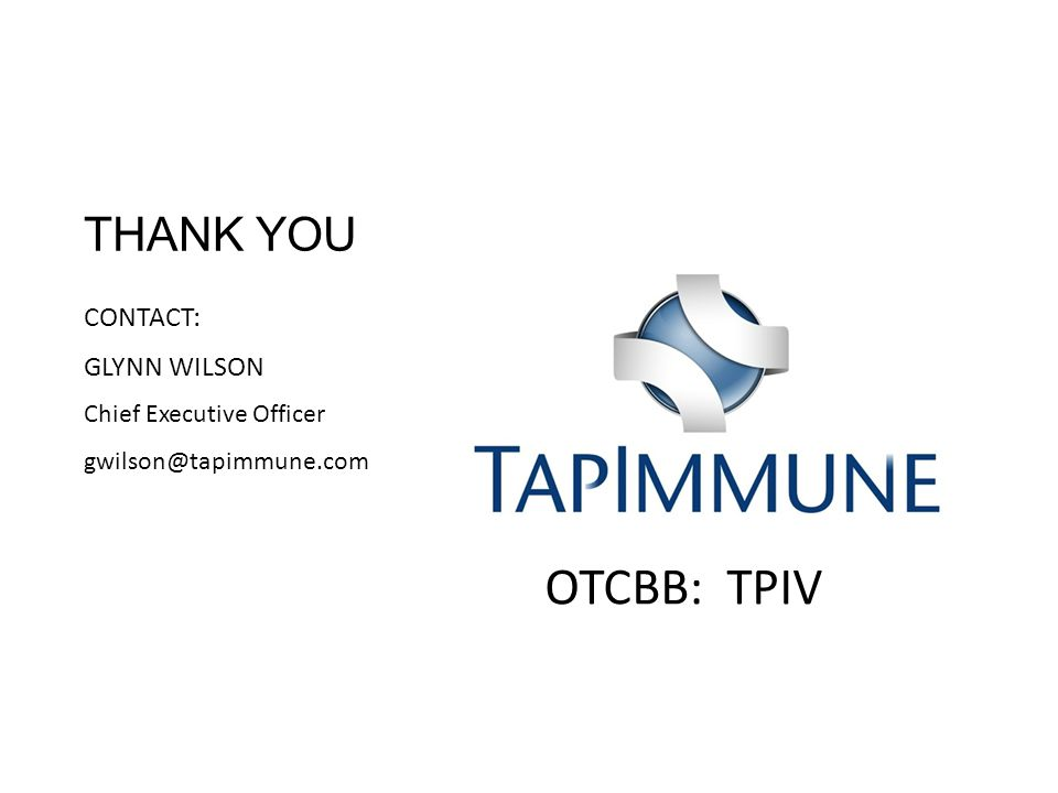 THANK YOU CONTACT: GLYNN WILSON Chief Executive Officer gwilson@tapimmune.com OTCBB: TPIV