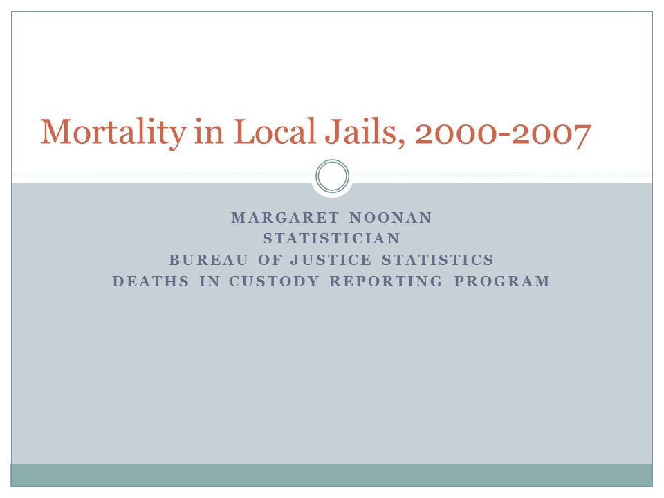 MARGARET NOONAN STATISTICIAN BUREAU OF JUSTICE STATISTICS DEATHS IN CUSTODY REPORTING PROGRAM Mortality in Local Jails,