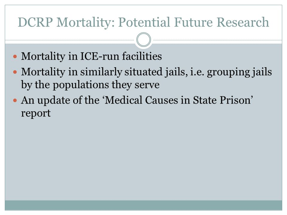 DCRP Mortality: Potential Future Research Mortality in ICE-run facilities Mortality in similarly situated jails, i.e.