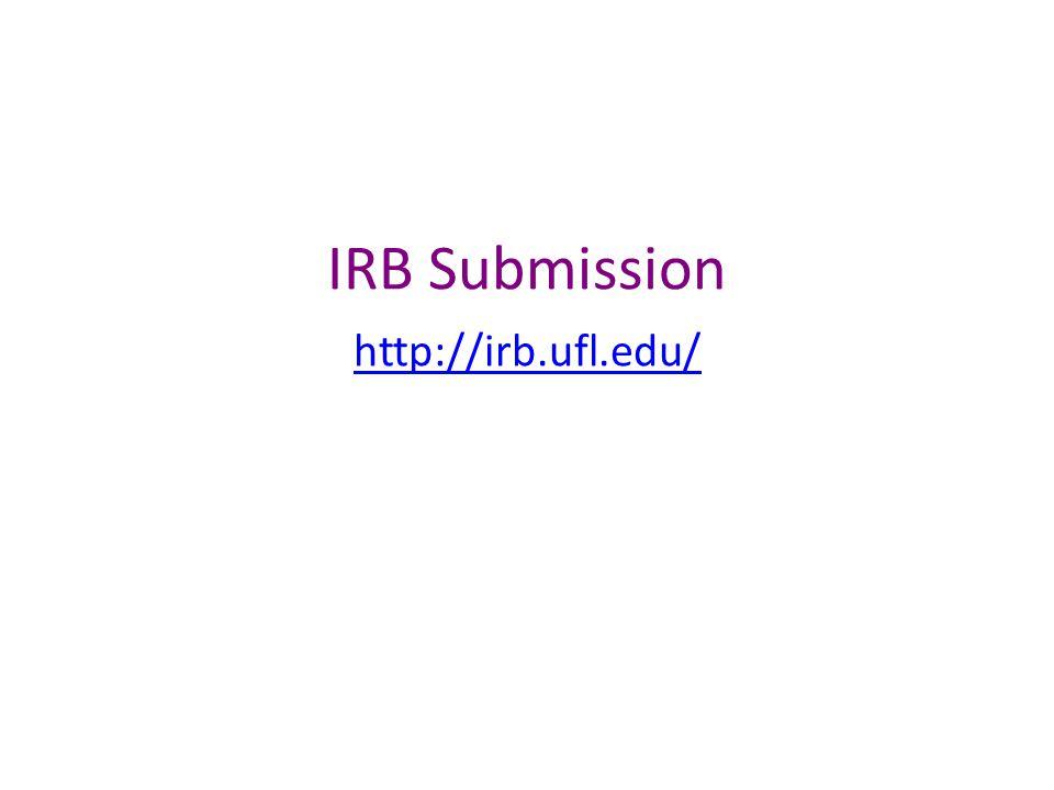 IRB Submission http://irb.ufl.edu/ http://irb.ufl.edu/