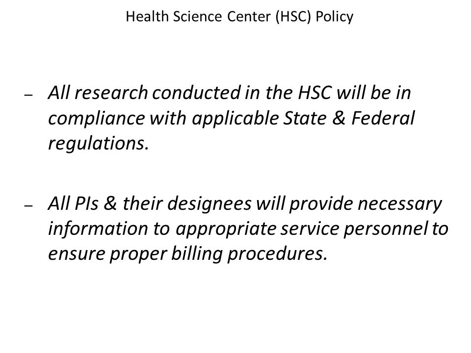 Health Science Center (HSC) Policy – All research conducted in the HSC will be in compliance with applicable State & Federal regulations.