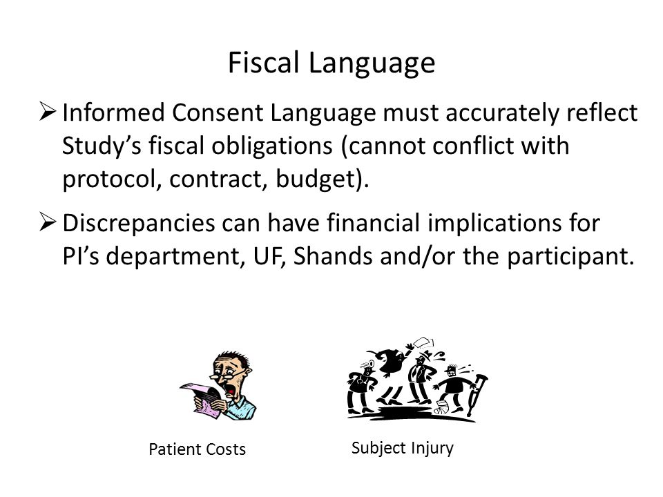 Fiscal Language  Informed Consent Language must accurately reflect Study's fiscal obligations (cannot conflict with protocol, contract, budget).