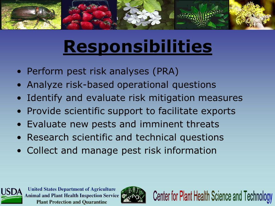Responsibilities Perform pest risk analyses (PRA) Analyze risk-based operational questions Identify and evaluate risk mitigation measures Provide scie